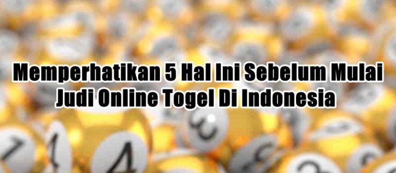 Memperhatikan 5 Hal Ini Sebelum Mulai Judi Online Togel Di Indonesia